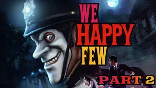 We Happy Few Playthrough: Part 2