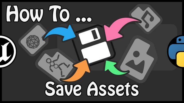 Unreal Engine 4 - How To Save Assets Using Python