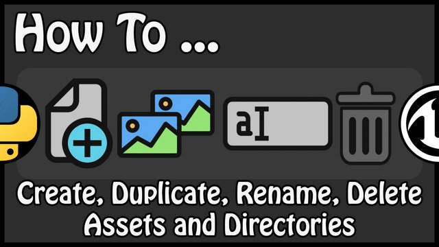 Unreal Engine 4 - How To Create, Duplicate, Rename, Delete Assets and  Directories Using Python