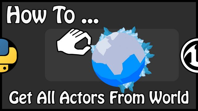 Unreal Engine 4 - How To Get All Actors From World With Python
