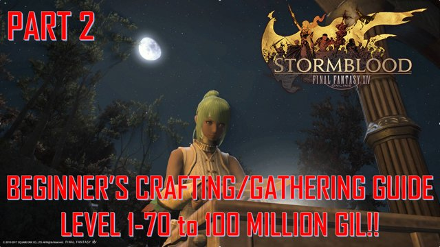 Final Fantasy XIV - Beginner's Crafting/Gathering Guide 1-70 to 100 mil  gil!! Part 2