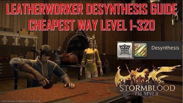 Final Fantasy XIV: Stormblood - Leatherworker Desynthesis Guide Cheapest  Way Level 1-320