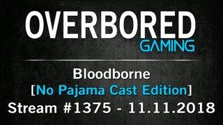 Bloodborne [Stream #1374 | No Pajama Cast Edition] 11.11.2018