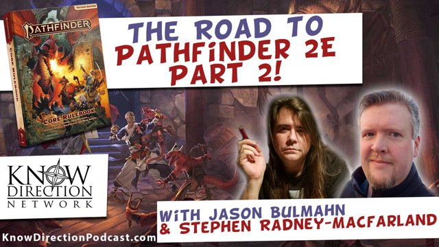 Interview with Jason Bulmahn and Stephen Radney-MacFarland | The Road to  Pathfinder 2E - Part 2 - Know Direction