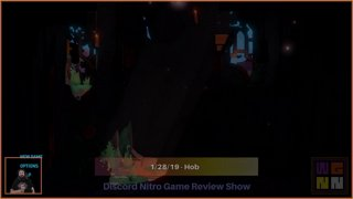 Discord Nitro Game Review Show - Episode 2: Hob (1/28/19) [LegendaryNeurotoxin]