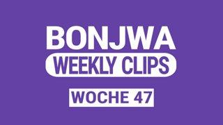 Bonjwa Weekly Clips Woche 47