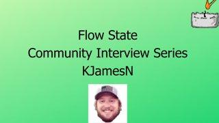 Flow State Community Interview   KJamesN