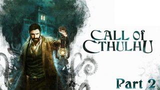Call of Cthulhu Playthrough: Part 2 (Finale)