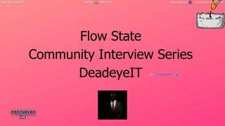 Flow State Community Interview   DeadeyeIT