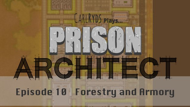 CarlRyds plays Prison Architect: Forestry and Armory [10]
