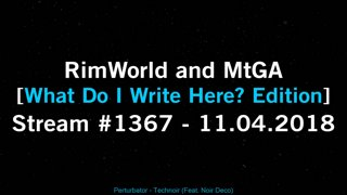 RimWorld and MtGA [Stream #1367 | What Do I Write Here? Edition] 11.04.2018