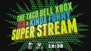 The Taco Bell Xbox IGN x Kinda Funny Super Stream Presented by Taco Bell