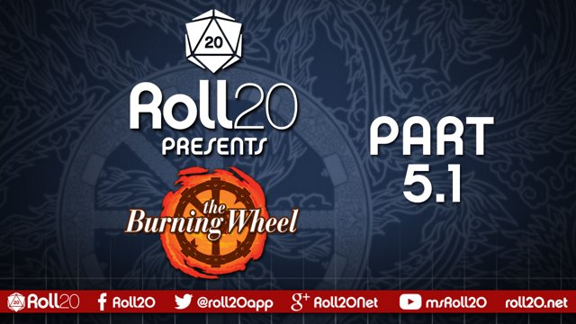 The Burning Wheel - Ep 5 1 | Series 3 | Roll20 Games Master Series