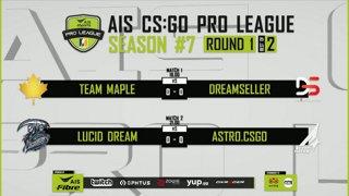 AIS CS:GO Pro League Season#7 R.1 Team Maple vs. DreamSeller | Lucid Dream vs. Astro