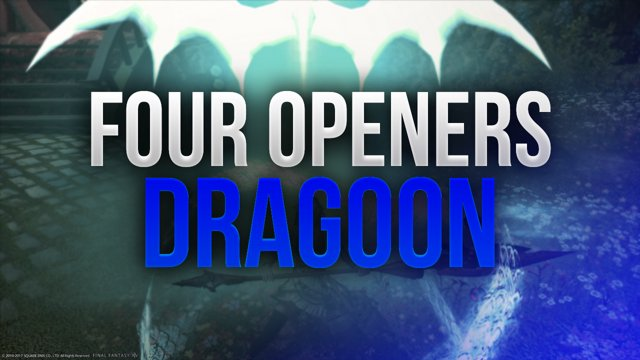 FFXIV - 4 X Dragoon ~ Four Basic Openers & Tips