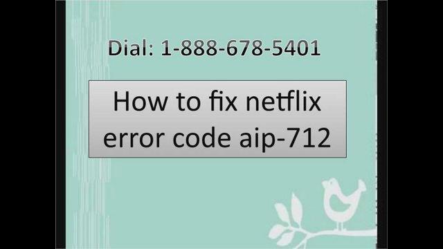 dial: 1-888-678-5401 how to fix netflix error code aip-712