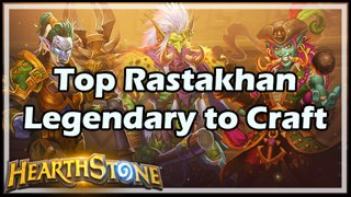 Top Rastakhan Legendary to Craft