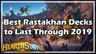 Best Rastakhan Decks to Last Through 2019