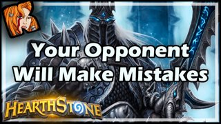 Your Opponent Will Make Mistakes