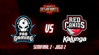 Circuito Desafiante 2019: 2ª Etapa - Semifinal 2 | ProGaming Esports x RED Kalunga (Jogo 2)