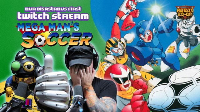 Our Disastrous First Twitch Stream [Part 2]: Mega Man's Soccer