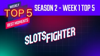 Season 2 First Week Top 5 Moments (SlotsFighter)