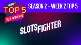 Season 2 Second Week Top 5 (SlotsFighter)