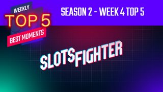 Season 2 - Week 4 Top 5 (SlotsFighter)