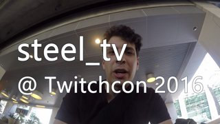 steel_tv @ Twitchcon 2016 VLOG!