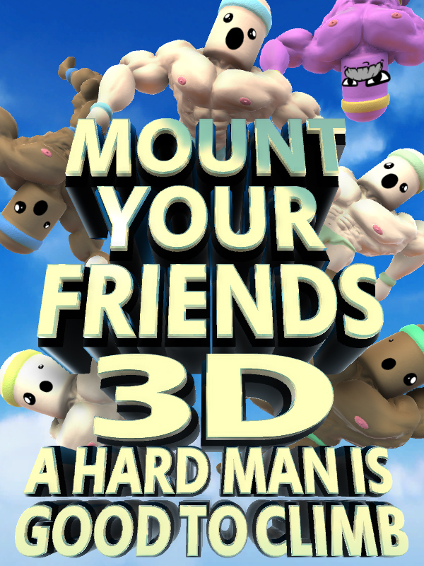 Resultado de imagen para MOUNT YOUR FRIENDS 3D A HARD MAN IS GOOD TO CLIMB